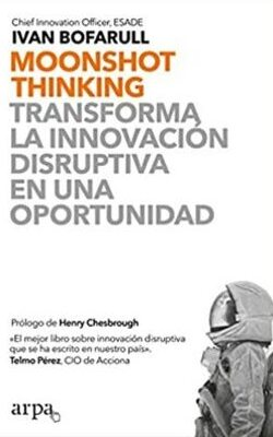Moonshot thinkin:  transforma la innovación disruptiva en una oportunidad